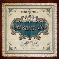 Robben Ford ‎, A Day In Nashville ( NEW)